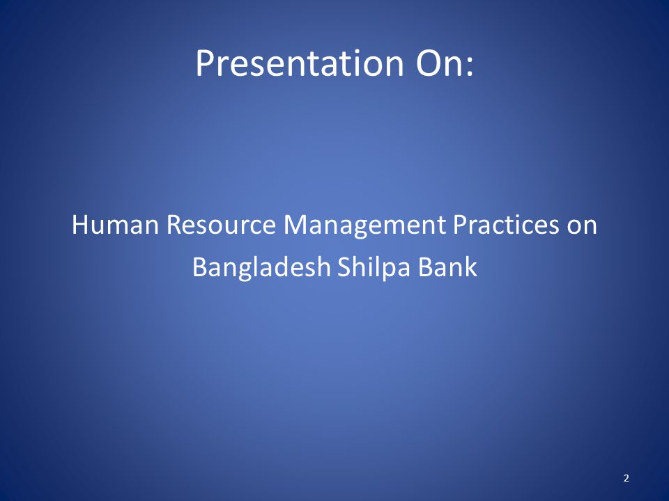 There are some problems of human Resource Management (HRM) in Bangladesh Shilpa Bank.