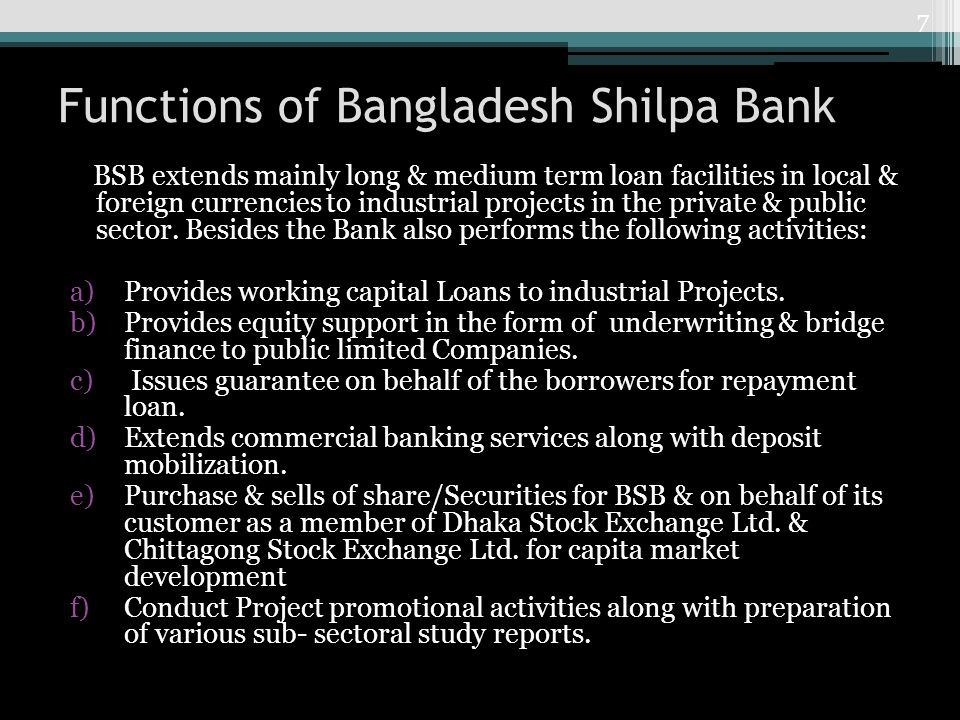 The Main HRM functions of Bangladesh Shilpa Bank is: i) Recruitment ii) Selection iii) Orientation Program iv) Training & Development v) Performance Appraisal vi) Promotion vii) Transfer viii) Communication ix) Customer Satisfaction x) Compensation xi) Servicing 8
