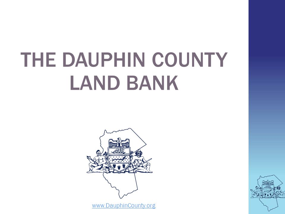 THE DAUPHIN COUNTY LAND BANK www.DauphinCounty.org