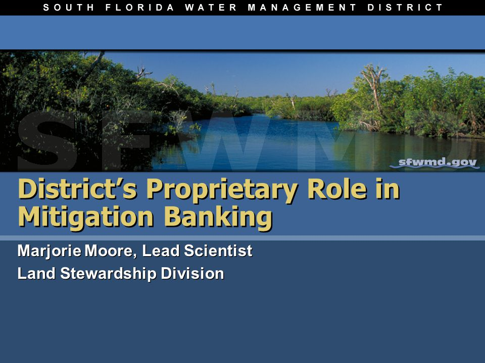 Districts Proprietary Role in Mitigation Banking Marjorie Moore, Lead Scientist Land Stewardship Division Marjorie Moore, Lead Scientist Land Stewardship Division