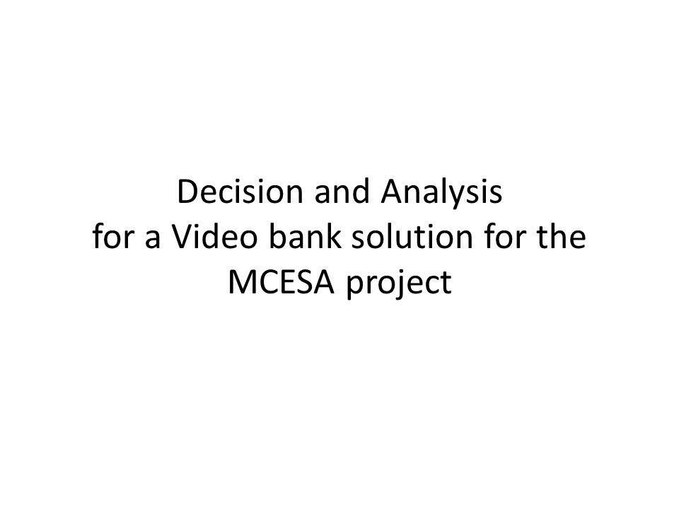 Decision and Analysis for a Video bank solution for the MCESA project