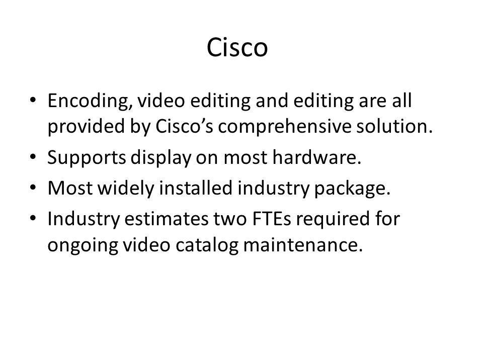 Cisco Encoding, video editing and editing are all provided by Ciscos comprehensive solution.