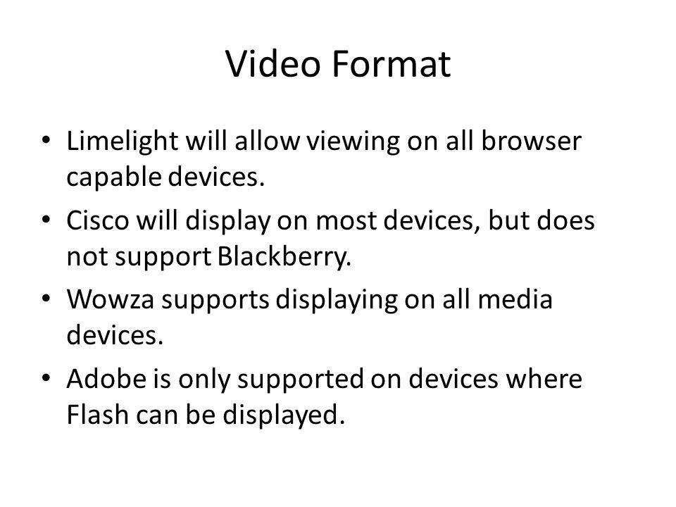 Video Format Limelight will allow viewing on all browser capable devices.