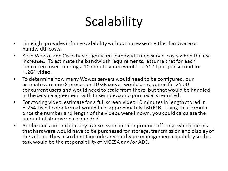 Scalability Limelight provides infinite scalability without increase in either hardware or bandwidth costs.