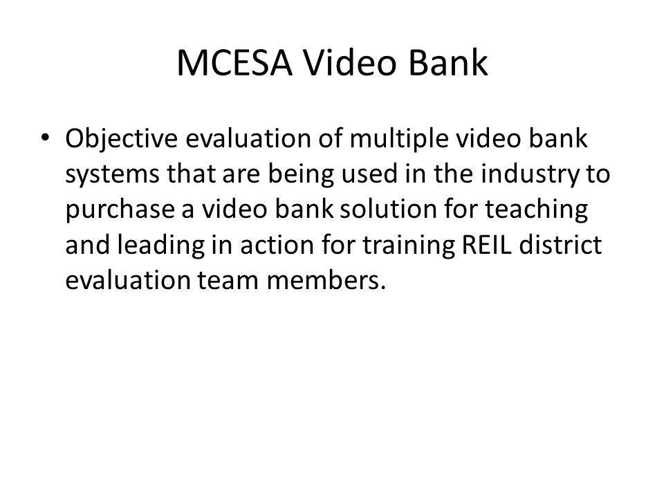 MCESA Video Bank Objective evaluation of multiple video bank systems that are being used in the industry to purchase a video bank solution for teaching and leading in action for training REIL district evaluation team members.