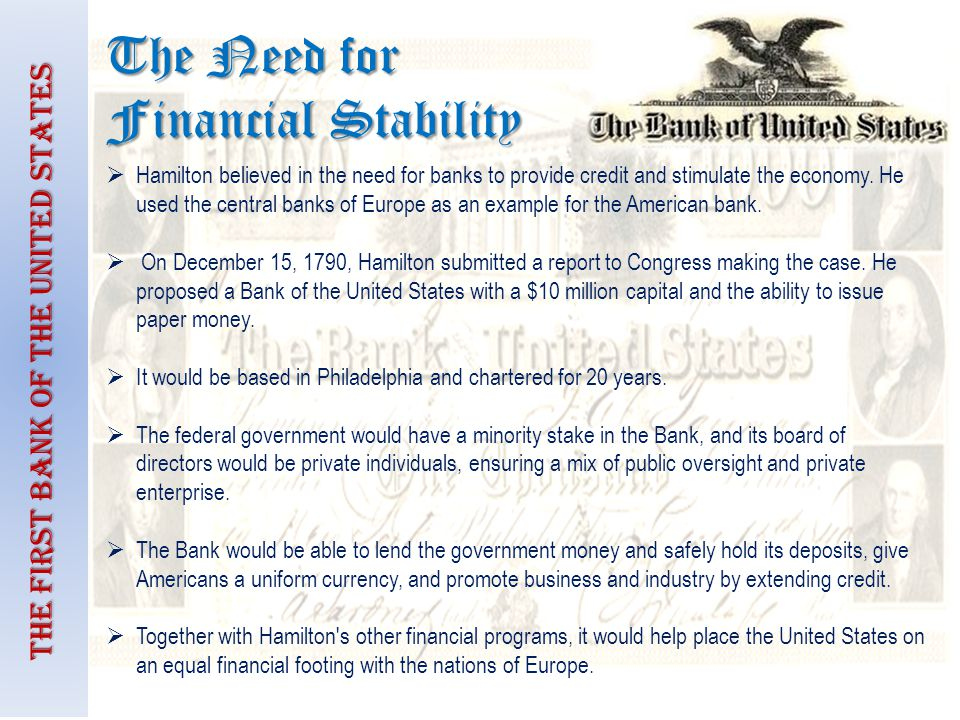 The First Bank of the United States Hamilton believed in the need for banks to provide credit and stimulate the economy. He used the central banks of