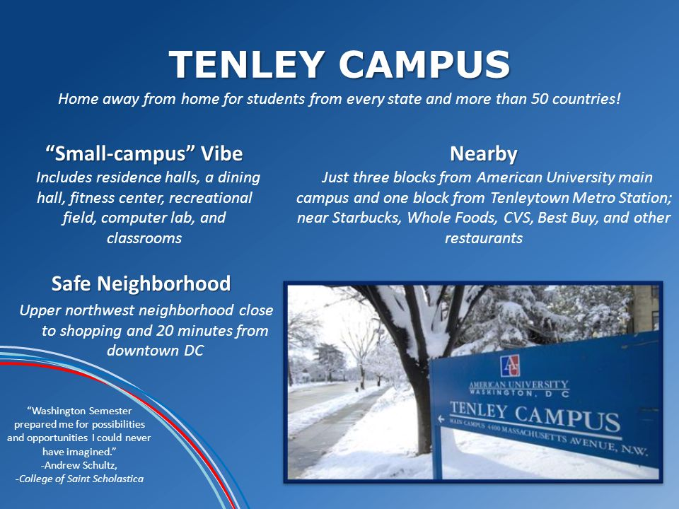 TENLEY CAMPUS Washington Semester prepared me for possibilities and opportunities I could never have imagined.