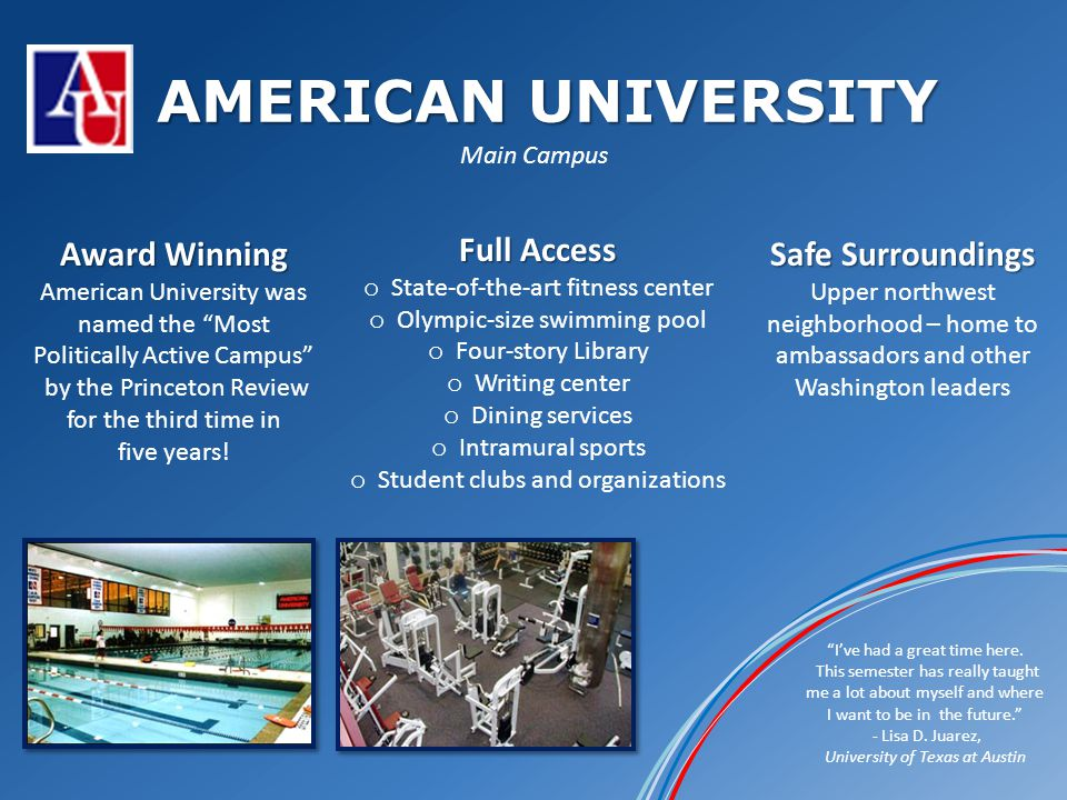AMERICAN UNIVERSITY Main Campus Award Winning American University was named the Most Politically Active Campus by the Princeton Review for the third time in five years.