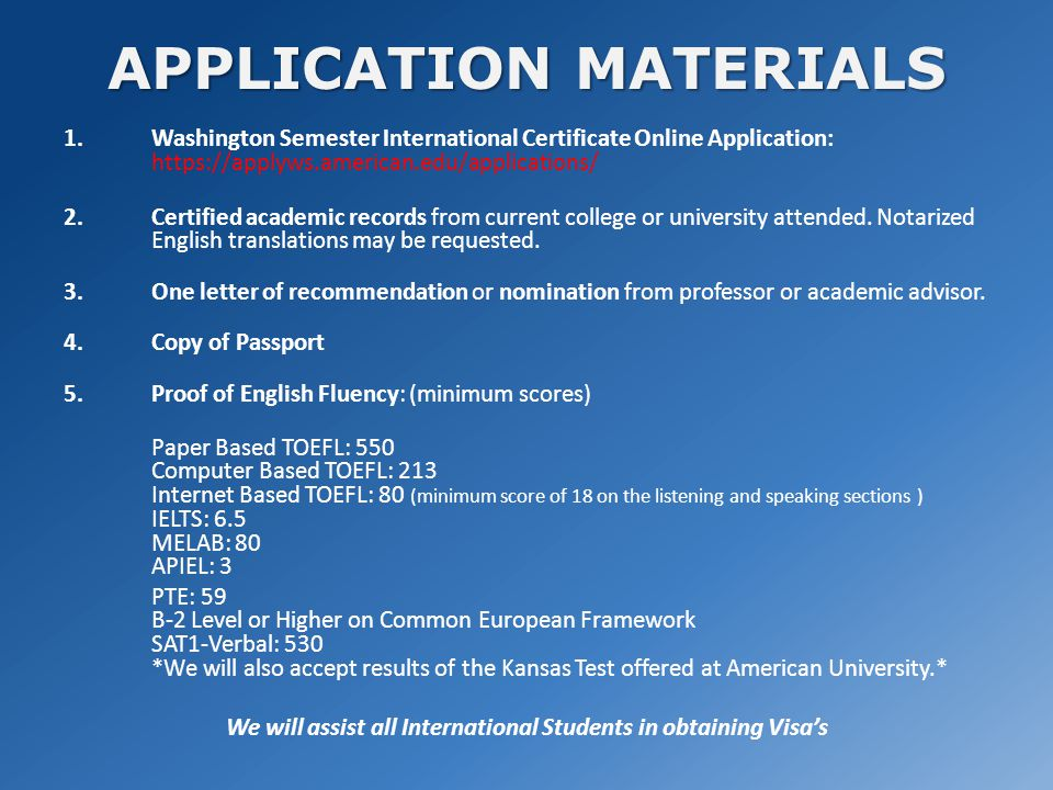 APPLICATION MATERIALS 1.Washington Semester International Certificate Online Application: https://applyws.american.edu/applications/ 2.Certified academic records from current college or university attended.