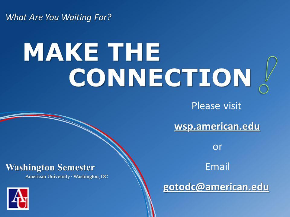 wsp.american.edu gotodc@american.edu Please visit wsp.american.edu or Email gotodc@american.edu Washington Semester American University · Washington, DC What Are You Waiting For.