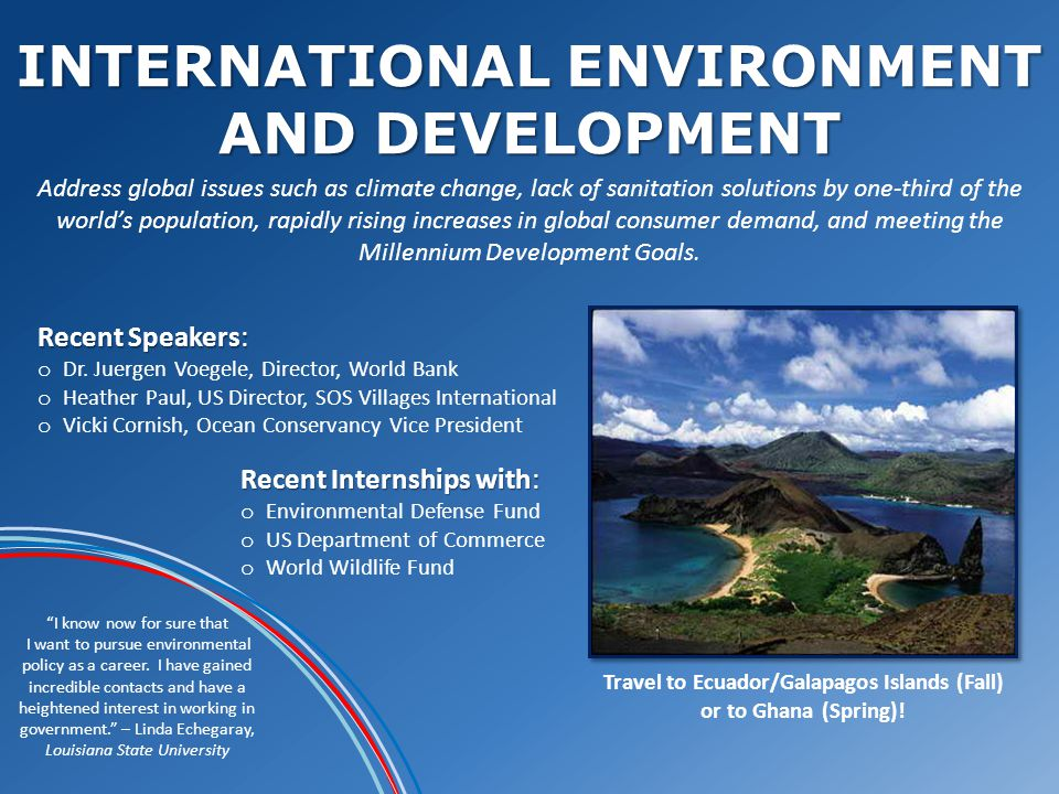 INTERNATIONAL ENVIRONMENT AND DEVELOPMENT I know now for sure that I want to pursue environmental policy as a career.