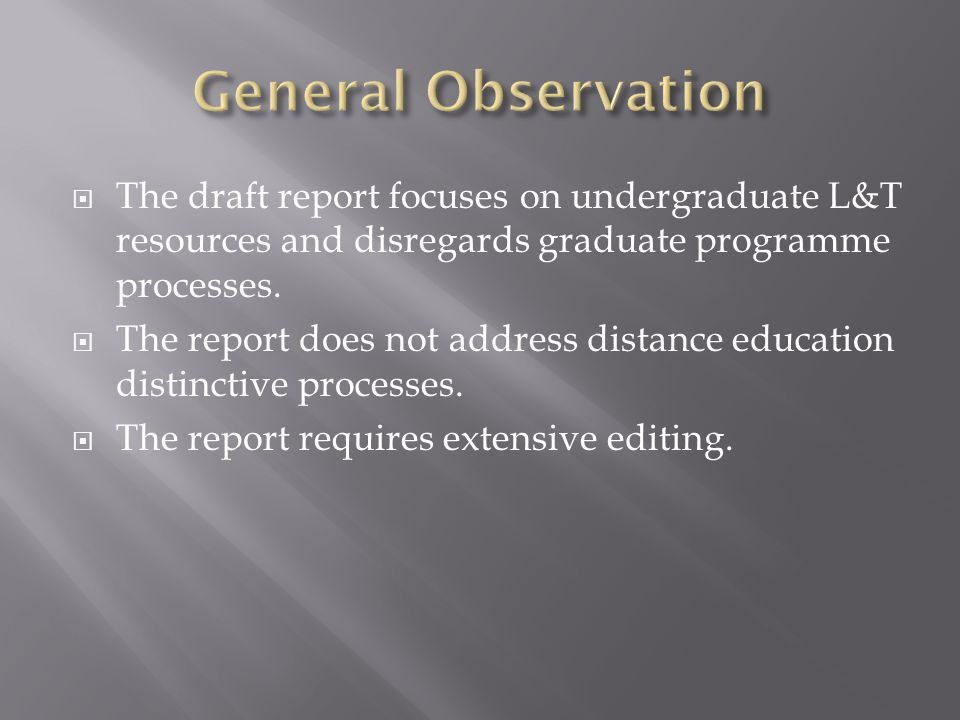 The draft report focuses on undergraduate L&T resources and disregards graduate programme processes.