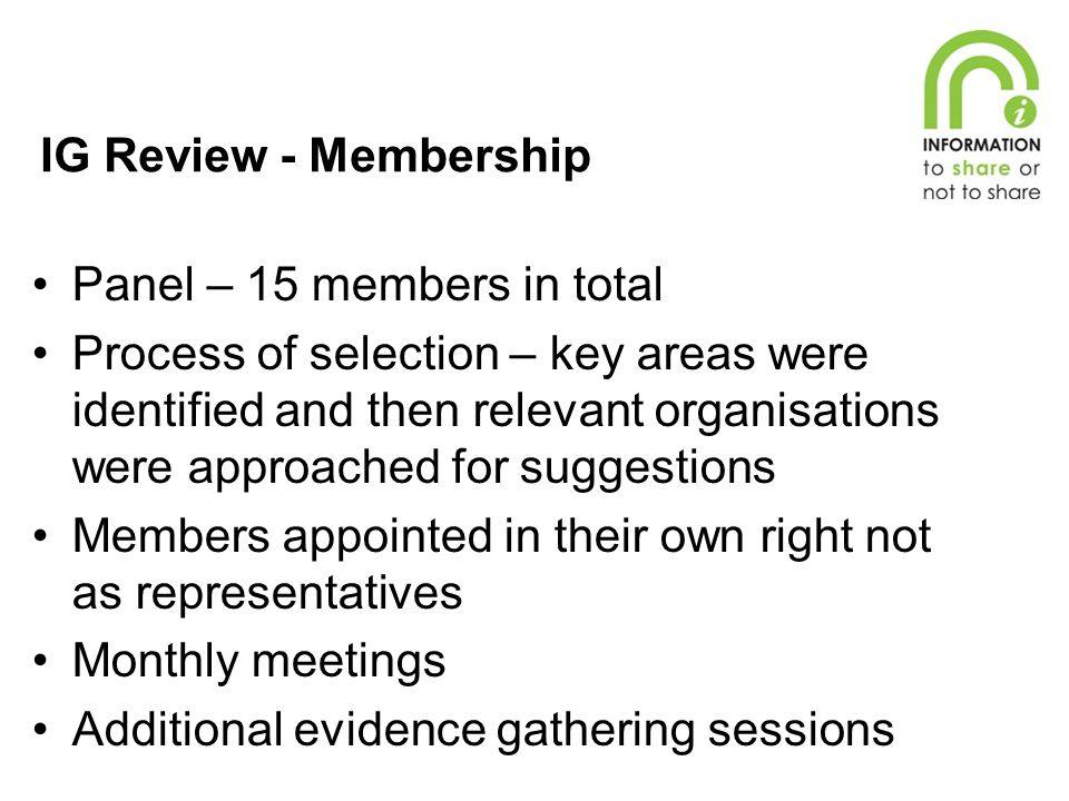 IG Review - Membership Panel – 15 members in total Process of selection – key areas were identified and then relevant organisations were approached fo