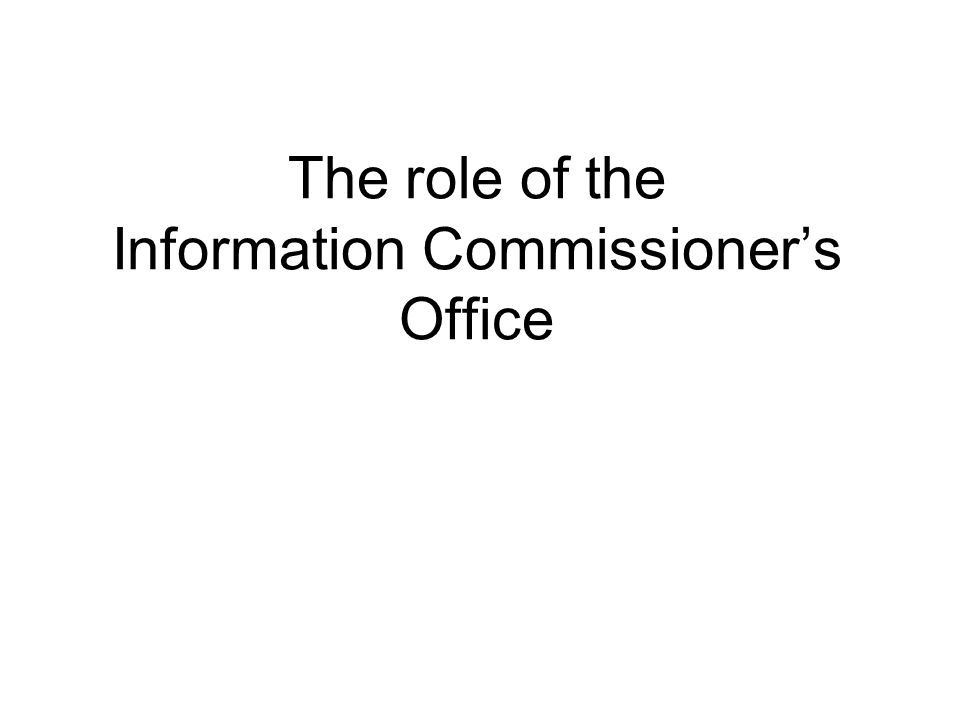 The role of the Information Commissioners Office David Evans, Senior Policy Officer