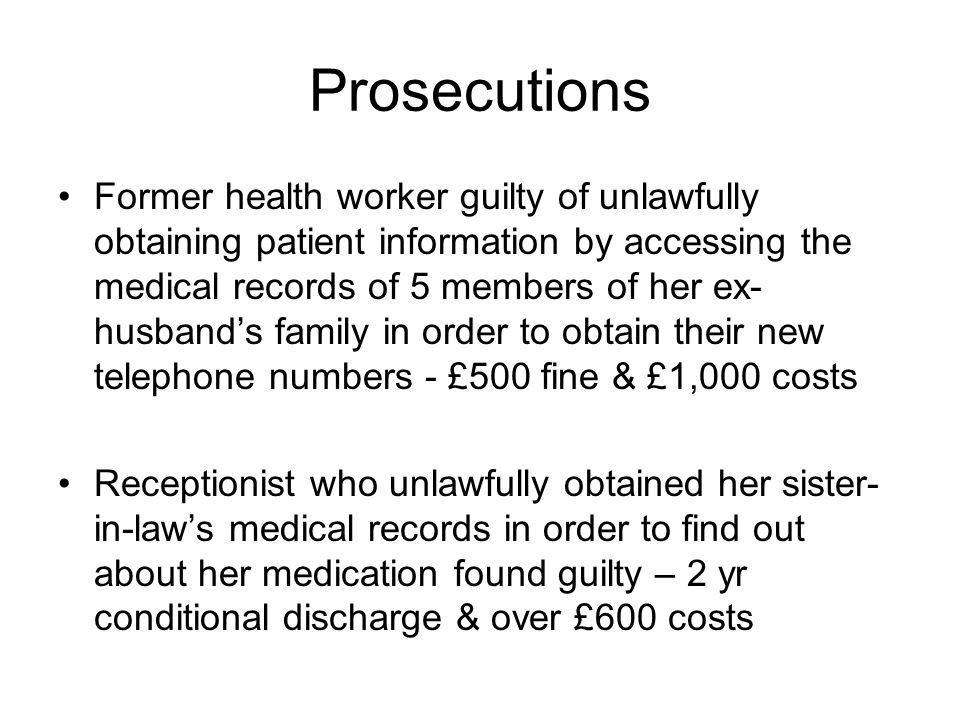 Prosecutions Former health worker guilty of unlawfully obtaining patient information by accessing the medical records of 5 members of her ex- husbands
