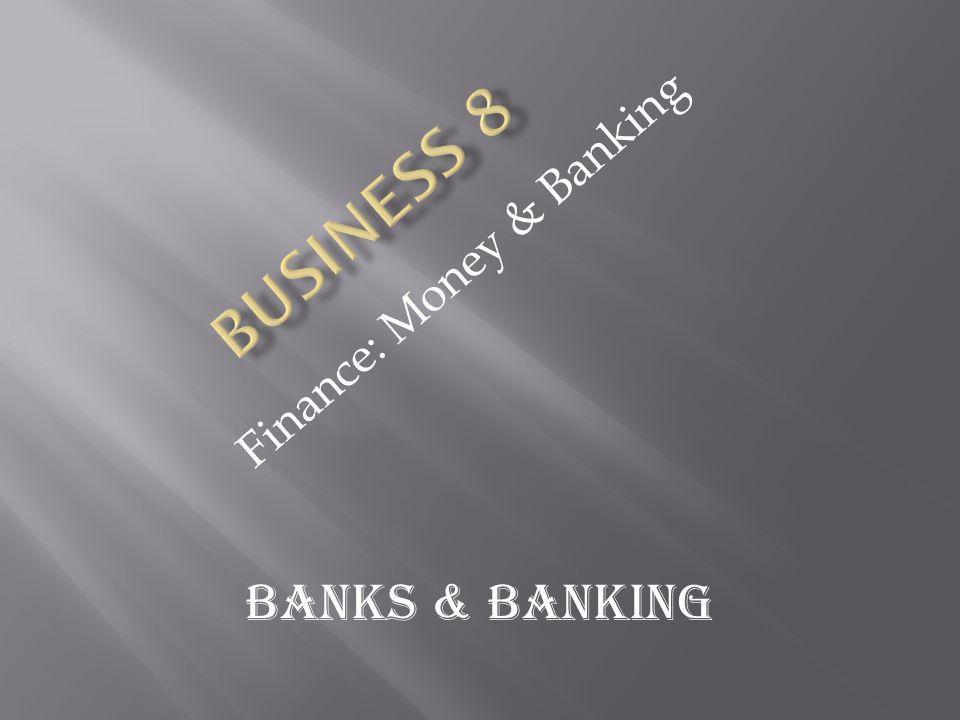 Finance: Money & Banking Banks & Banking