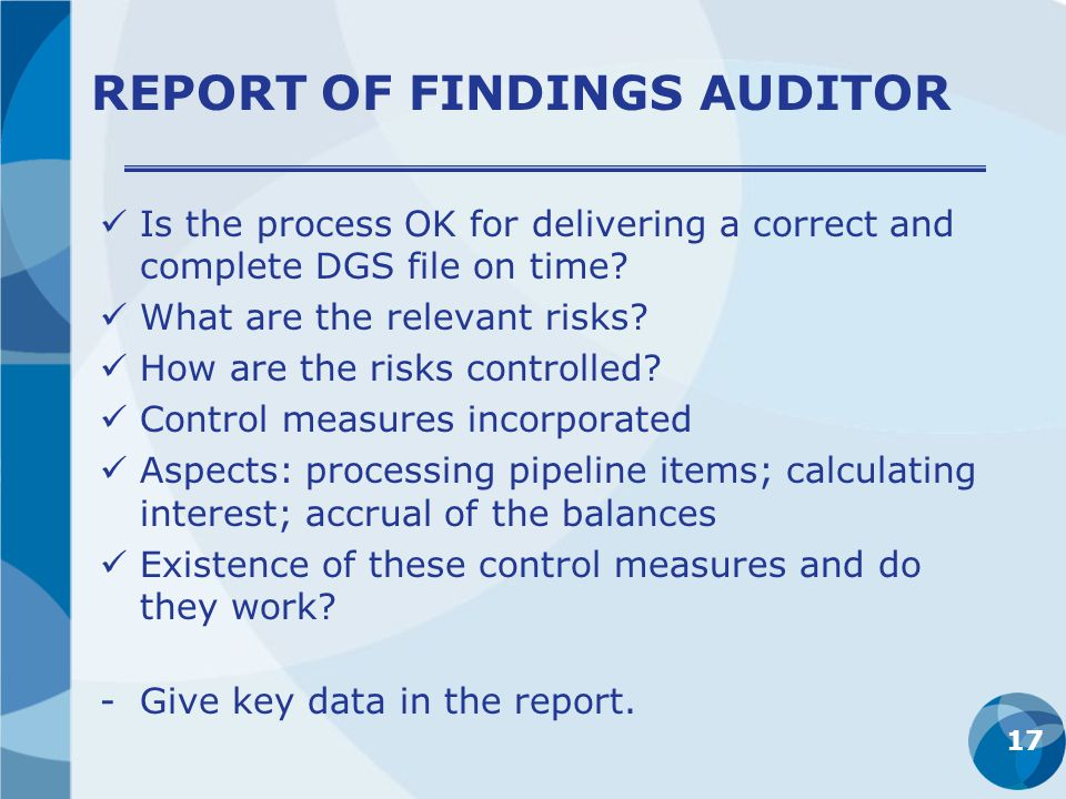 REPORT OF FINDINGS AUDITOR Is the process OK for delivering a correct and complete DGS file on time.