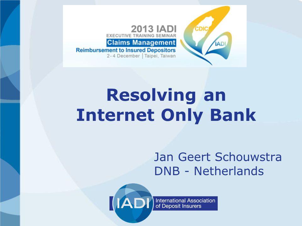 Resolving an Internet Only Bank Jan Geert Schouwstra DNB - Netherlands