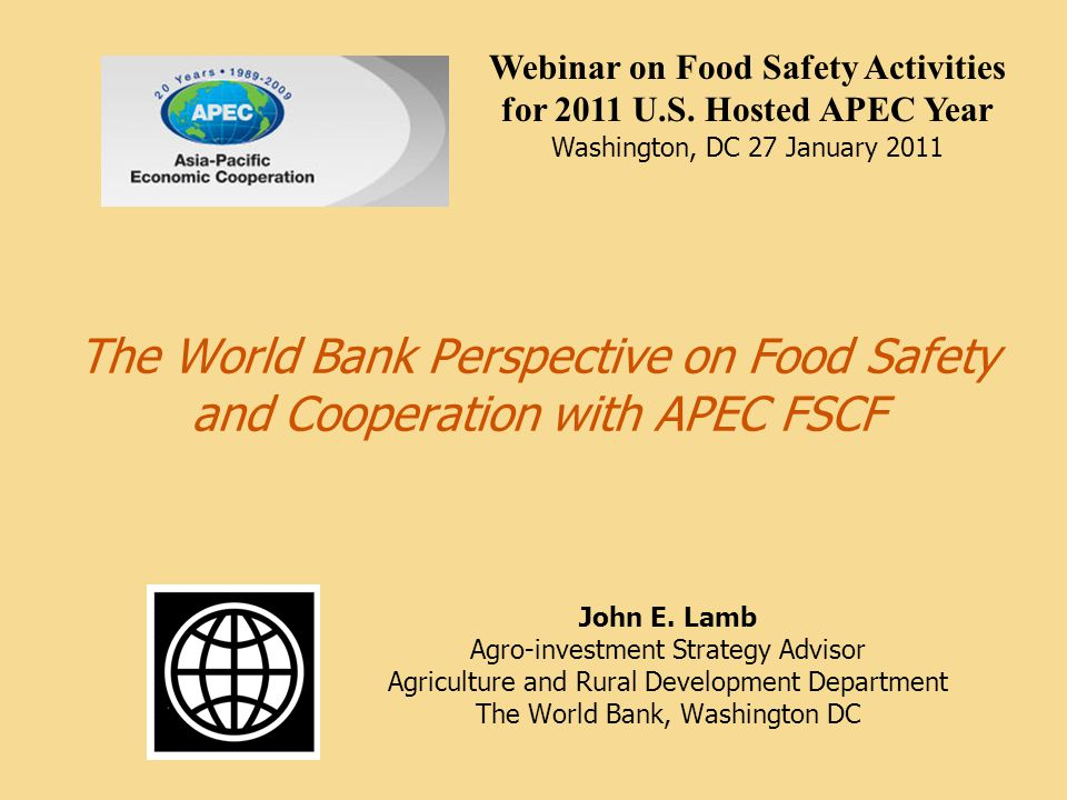 The World Bank Perspective on Food Safety and Cooperation with APEC FSCF John E.