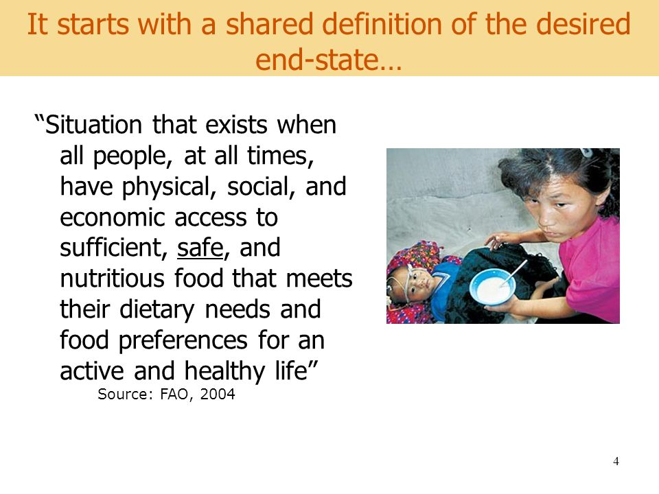 World Development Report 2008 4 It starts with a shared definition of the desired end-state… Situation that exists when all people, at all times, have physical, social, and economic access to sufficient, safe, and nutritious food that meets their dietary needs and food preferences for an active and healthy life Source: FAO, 2004