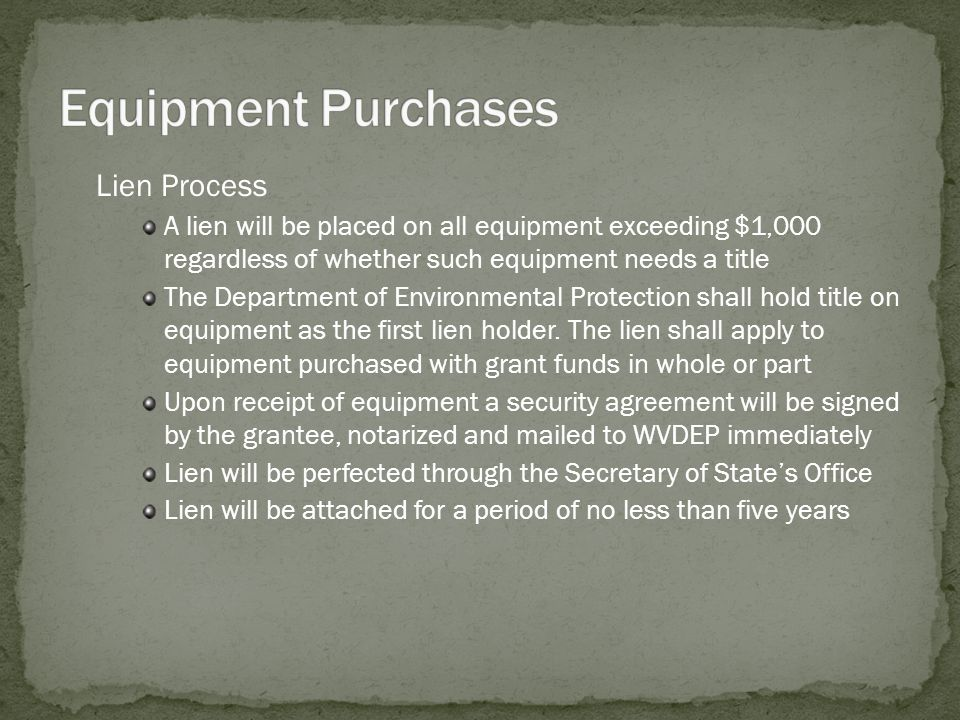 Lien Process A lien will be placed on all equipment exceeding $1,000 regardless of whether such equipment needs a title The Department of Environmenta