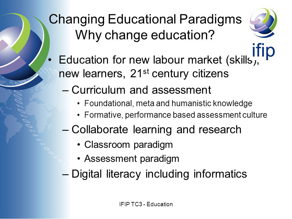 IFIP TC3 - Education Changing Educational Paradigms Why change education.
