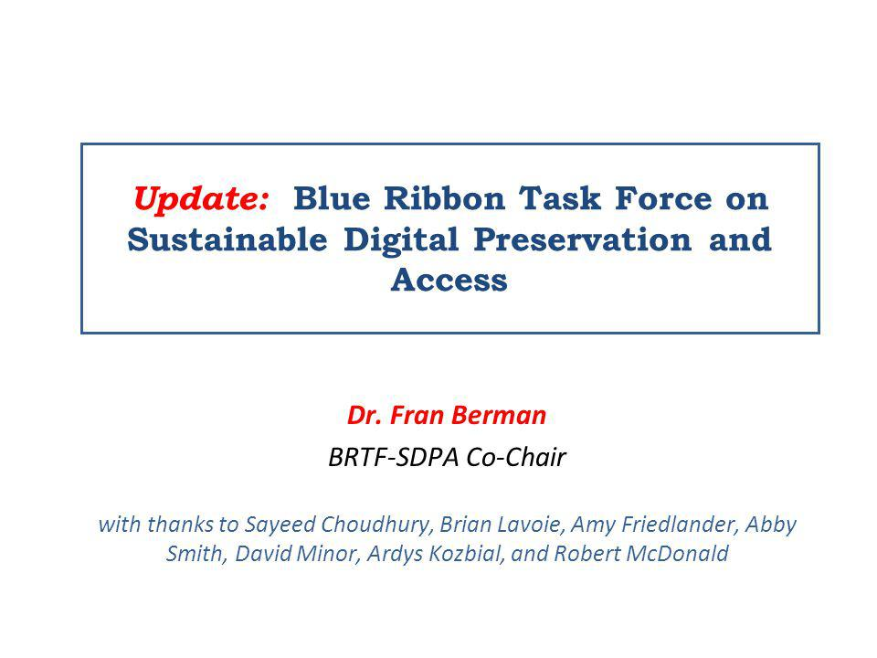 Blue Ribbon Task Force on Sustainable Digital Preservation and Access Presentation Outline Data Preservation The Blue Ribbon Task Force History, membership, charge and focus Deliverables Activities A Call to Action
