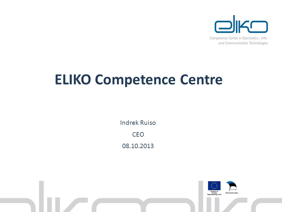 ELIKO Competence Centre Indrek Ruiso CEO 08.10.2013