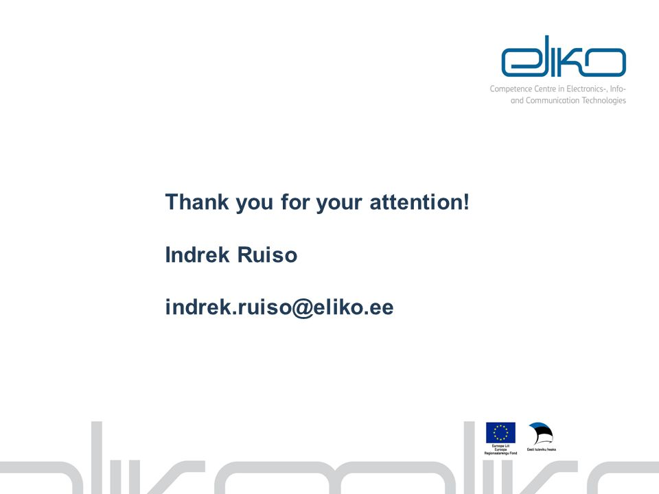 Thank you for your attention! Indrek Ruiso indrek.ruiso@eliko.ee