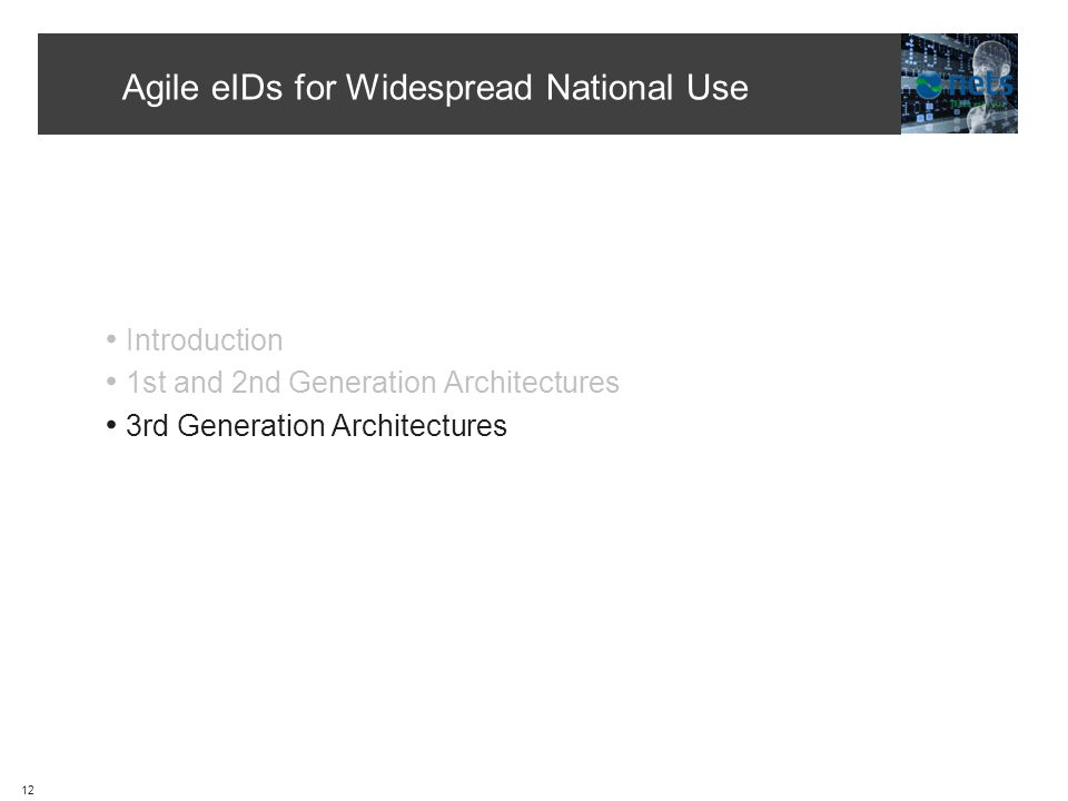 Agile eIDs for Widespread National Use 12 Introduction 1st and 2nd Generation Architectures 3rd Generation Architectures
