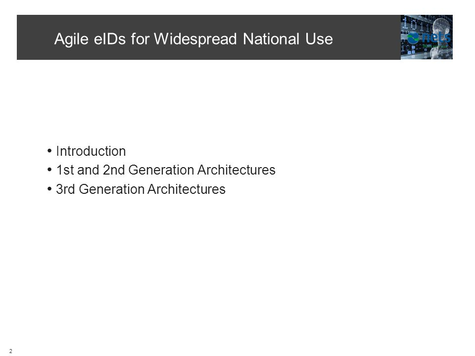 Agile eIDs for Widespread National Use 3 Introduction 1st and 2nd Generation Architectures 3rd Generation Architectures