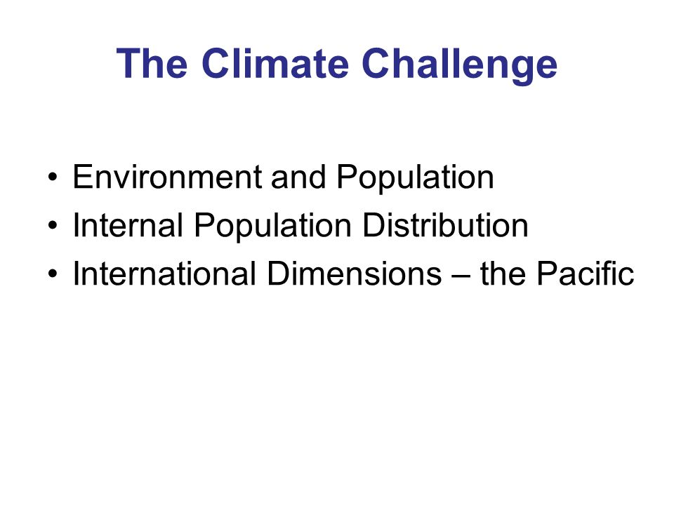 The Climate Challenge Environment and Population Internal Population Distribution International Dimensions – the Pacific