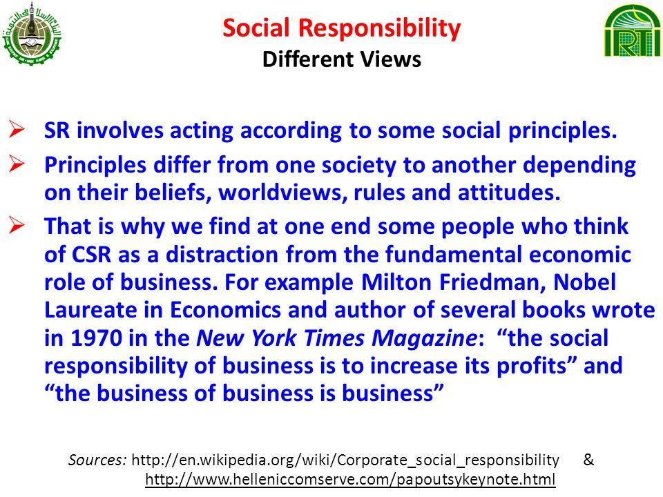 Social Responsibility Different Views SR involves acting according to some social principles.