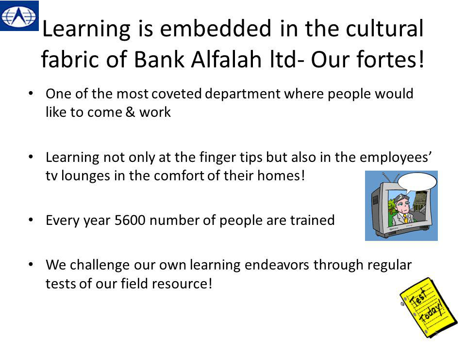 Learning is embedded in the cultural fabric of Bank Alfalah ltd- Our fortes.
