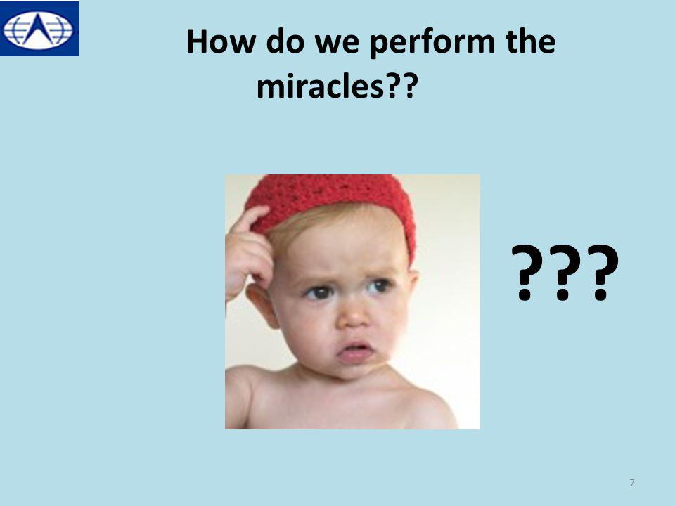 How do we perform the miracles?? ??? 7