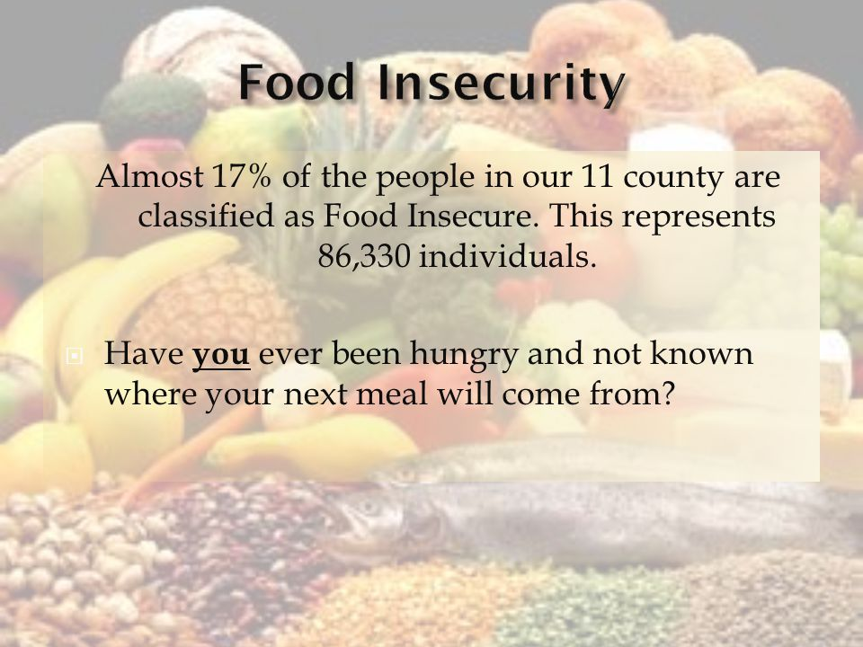 Almost 17% of the people in our 11 county are classified as Food Insecure.