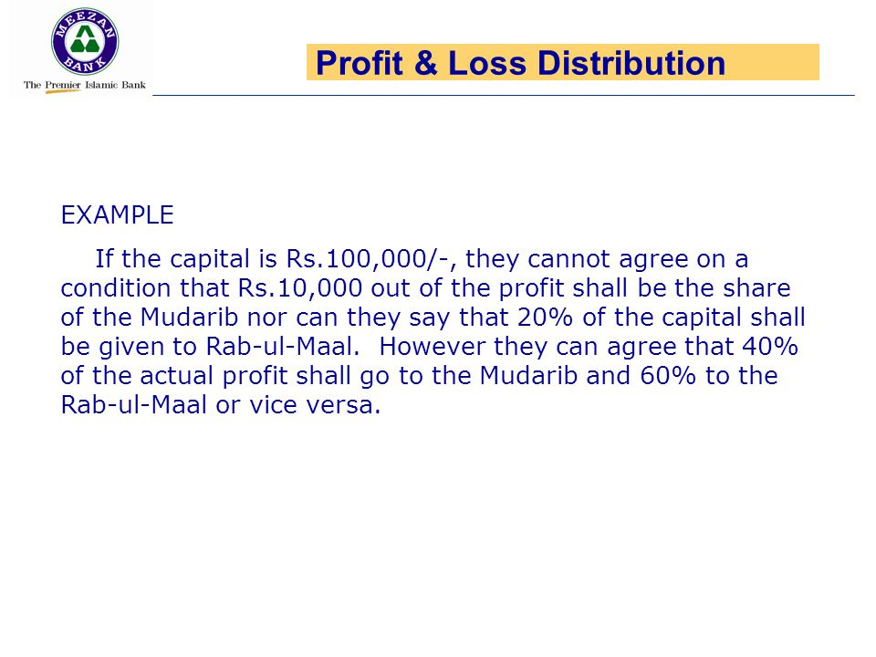 EXAMPLE If the capital is Rs.100,000/-, they cannot agree on a condition that Rs.10,000 out of the profit shall be the share of the Mudarib nor can th