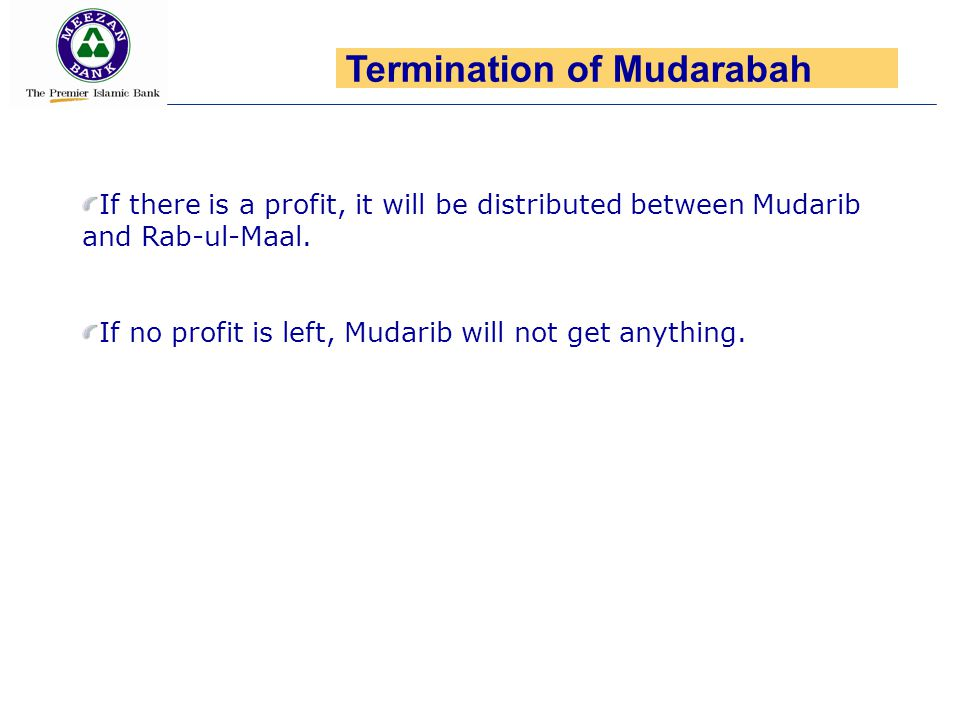 If there is a profit, it will be distributed between Mudarib and Rab-ul-Maal. If no profit is left, Mudarib will not get anything. Termination of Muda