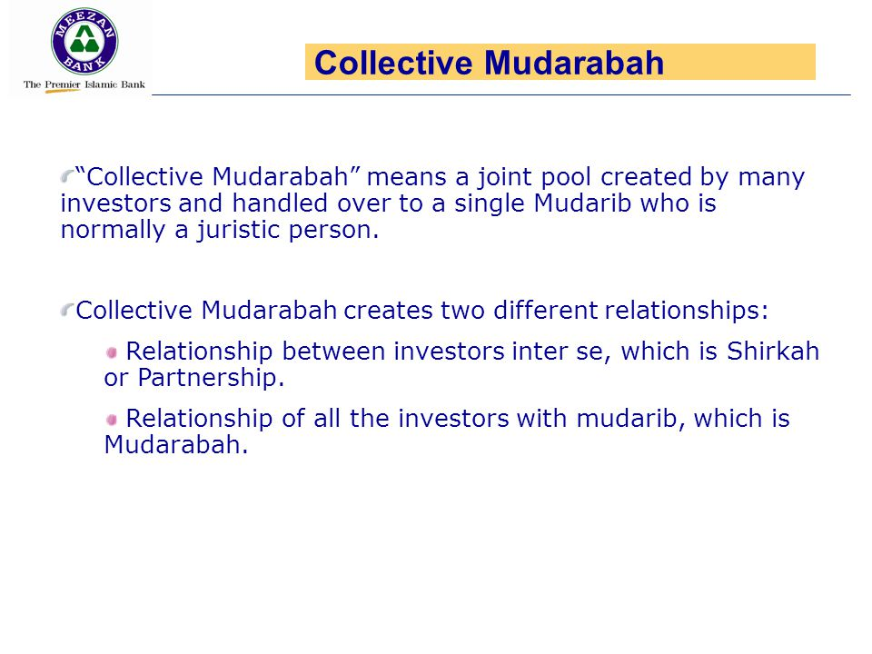 Collective Mudarabah means a joint pool created by many investors and handled over to a single Mudarib who is normally a juristic person. Collective M