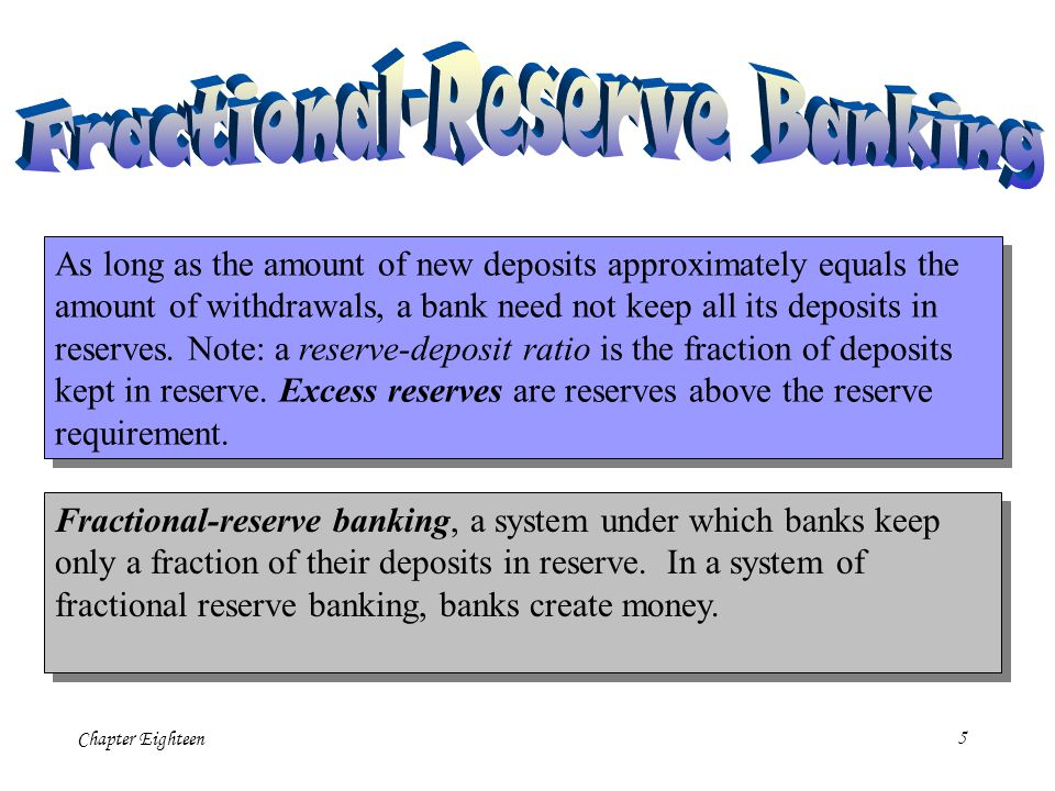 Chapter Eighteen5 As long as the amount of new deposits approximately equals the amount of withdrawals, a bank need not keep all its deposits in reserves.