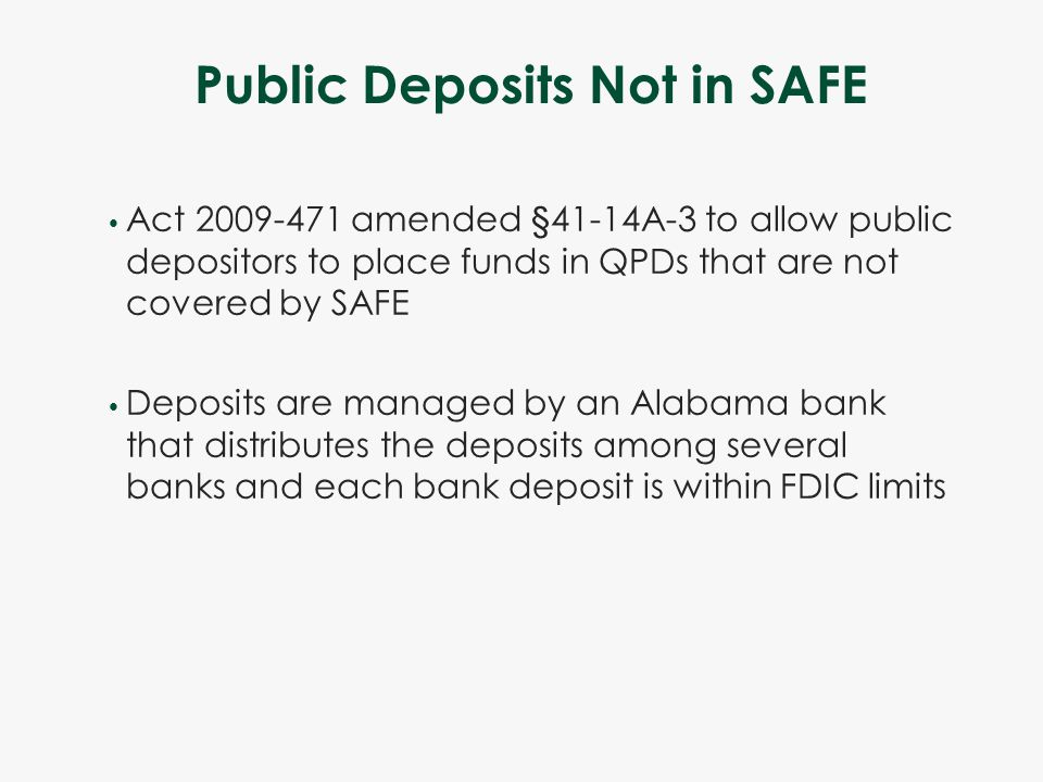 Public Deposits Not in SAFE Act 2009-471 amended §41-14A-3 to allow public depositors to place funds in QPDs that are not covered by SAFE Deposits are