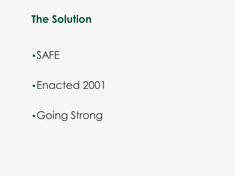 The Solution SAFE Enacted 2001 Going Strong