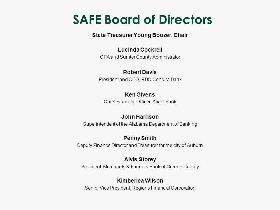 SAFE Board of Directors State Treasurer Young Boozer, Chair Lucinda Cockrell CPA and Sumter County Administrator Robert Davis President and CEO, RBC C