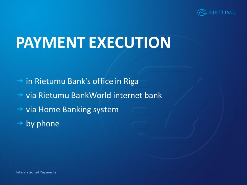 International Payments PAYMENT EXECUTION in Rietumu Banks office in Riga via Rietumu BankWorld internet bank via Home Banking system by phone