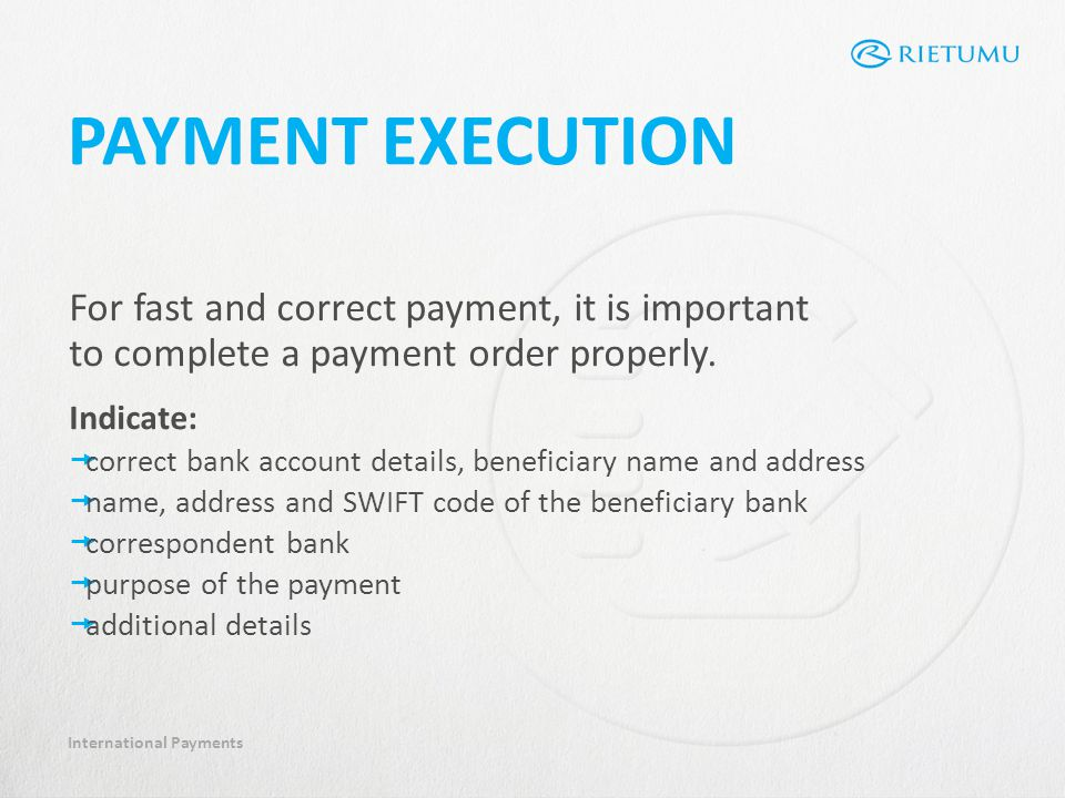 International Payments For fast and correct payment, it is important to complete a payment order properly.