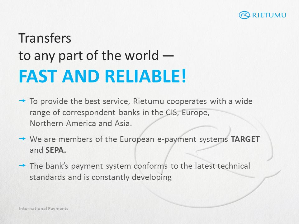 International Payments To provide the best service, Rietumu cooperates with a wide range of correspondent banks in the CIS, Europe, Northern America and Asia.