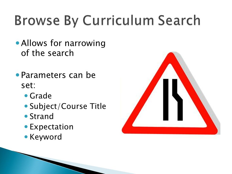 Allows for narrowing of the search Parameters can be set: Grade Subject/Course Title Strand Expectation Keyword