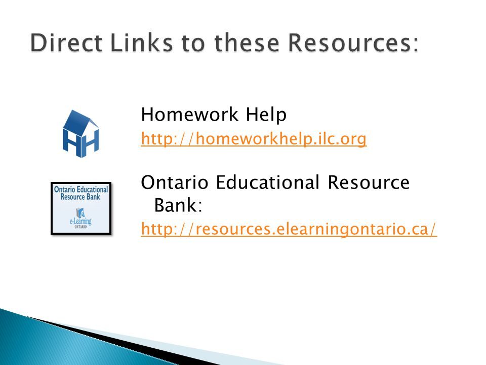 Homework Help http://homeworkhelp.ilc.org Ontario Educational Resource Bank: http://resources.elearningontario.ca/