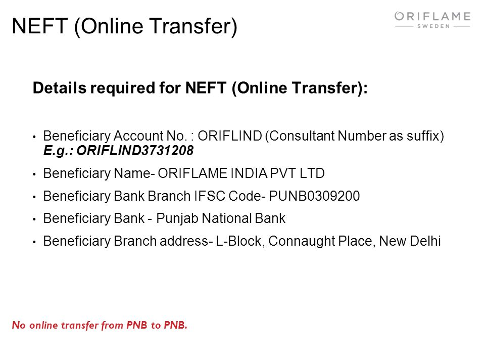 NEFT (Online Transfer) Details required for NEFT (Online Transfer): Beneficiary Account No. : ORIFLIND (Consultant Number as suffix) E.g.: ORIFLIND373