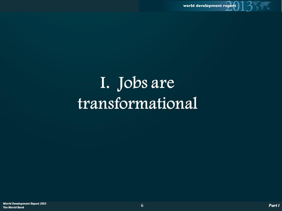 7Jobs are transformational World Development Report 2013 The World Bank Jobs get better with development